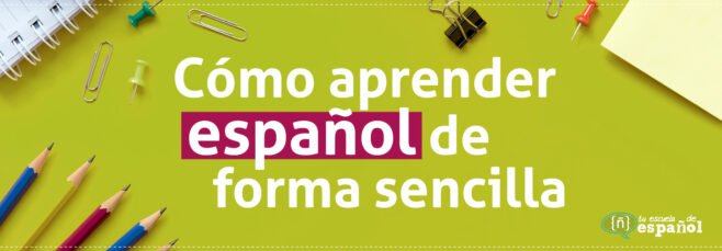 Cómo aprender español de forma sencilla - Tu escuela de español